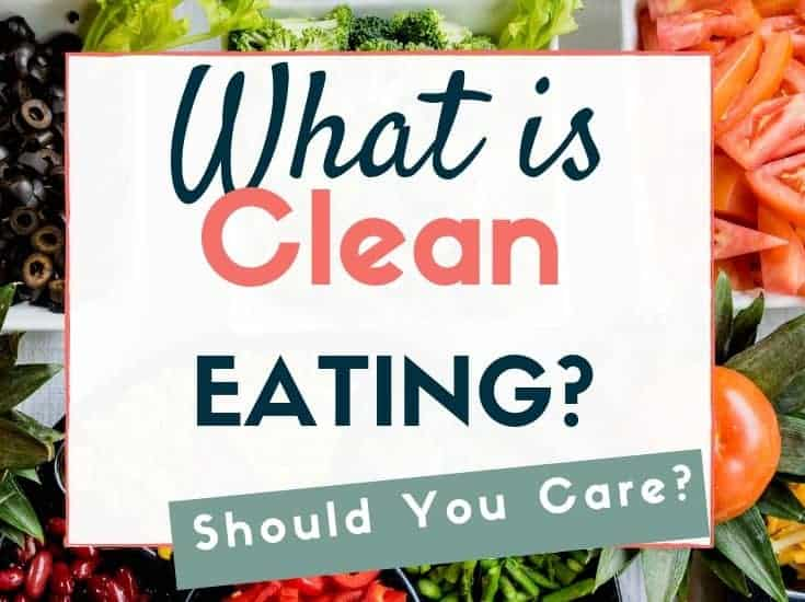 What is Clean Eating/ And Should you care?