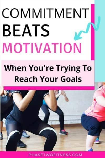 Commitment beats motivation when you're trying to reach goals