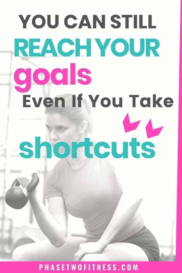 You can still reach your goals even if you take shortcuts