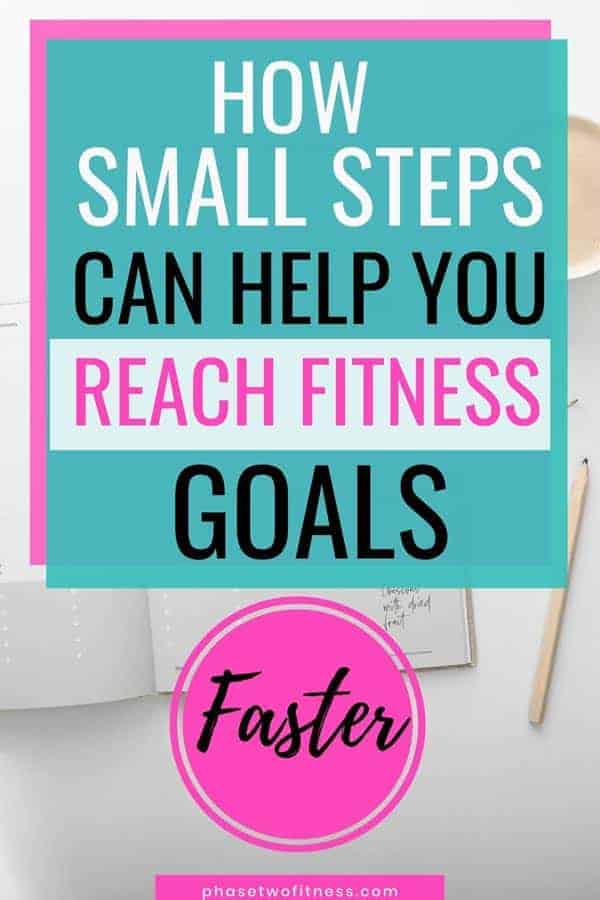 Small steps can help you reach your fitness goals faster